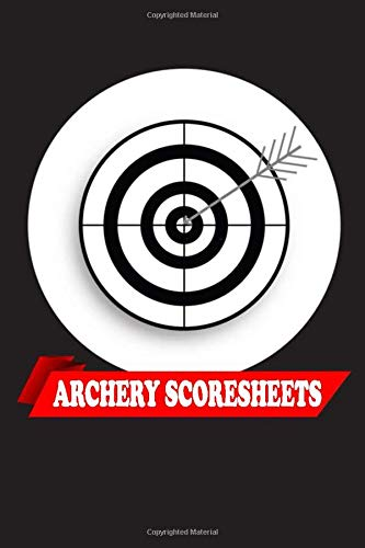 ARCHERY SCORESHEETS: Perfect Strike Archery SCOREBOOK with Rules and Scoring Instructions