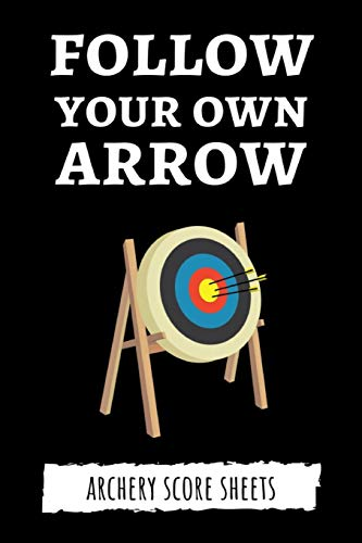 Follow Your Own Arrow: Archery Target Score Sheets / Log Book / Score Cards / Record Book, Archery...