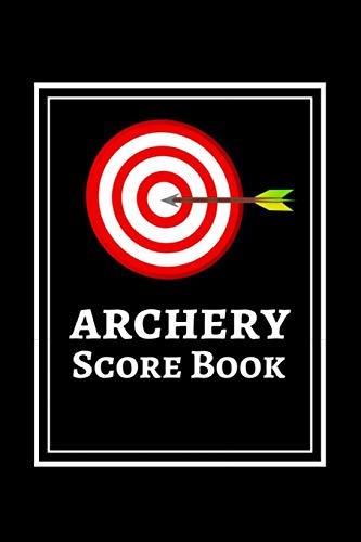 Archery Score Book: Archery Target Score Sheets / Log Book / Score Cards / Record Book, Archery...